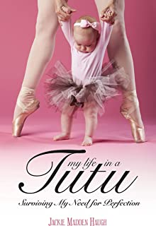 My Life in a Tutu: Surviving My Need For Perfection (The Tutu Series)