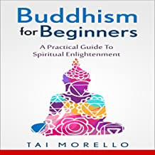 Buddhism for Beginners: A Practical Guide to Spiritual Enlightenment