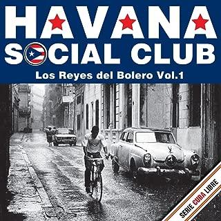 Serie Cuba Libre: Havana Social Club - Los Reyes del Bolero, Vol. 1