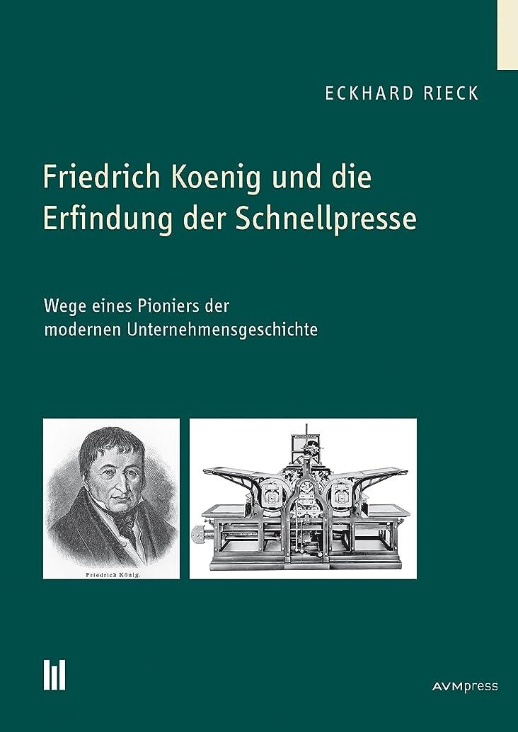 クスコに付ける付属品Friedrich Koenig und die Erfindung der Schnellpresse: Wege eines Pioniers der modernen Unternehmensgeschichte (German Edition)