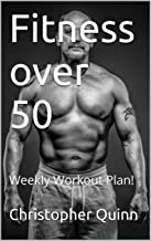 Fitness over 50: Weekly Workout Plan! (Success Over 50 Book 2)