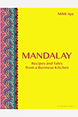 Mandalay: Recipes and Tales from a Burmese Kitchen Kindle Edition