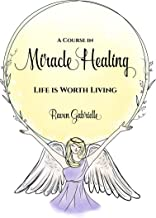 A Course in Miracle Healing: A Guide to Spiritual Self-Healing