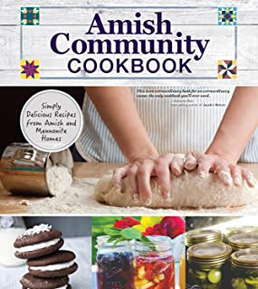Amish Community Cookbook: Simply Delicious Recipes from Amish and Mennonite Homes (Fox Chapel Publishing) 294 Easy, Authentic, Old-Fashioned Recipes of Hearty Comfort Food; Lay-Flat Spiral Binding