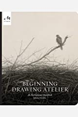 Beginning Drawing Atelier: An Instructional Sketchbook Hardcover