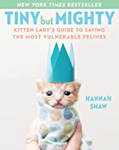 Tiny But Mighty: Kitten Lady's Guide to Saving the Most Vulnerable Felines PDF
