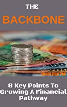 The Backbone: 8 Key Points To Growing A Financial Pathway (English Edition)