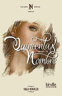 Quinientas Veces Tu Nombre (Saga Renacer nº 1) (Spanish Edition)