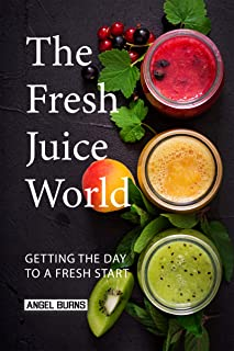 The Fresh Juice World: Getting the Day to a Fresh Start