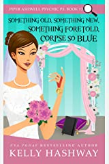 Something Old, Something New, Something Foretold, Corpse So Blue (Piper Ashwell Psychic P.I. Book 13) Kindle Edition