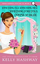 Something Old, Something New, Something Foretold, Corpse So Blue (Piper Ashwell Psychic P.I. Book 13) (English Edition)