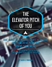The Elevator Pitch of You: Using neuroscience to craft a unique and powerful personal brand statement. Includes online tool to build your brand step-by-step.