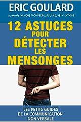 12 Astuces pour détecter les mensonges (Les petits guides de la communication non verbale t. 1) Format Kindle