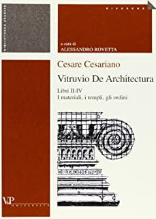 Cesare Cesariano. Vitruvio. De architectura. Libri II-IV. I materiali, i templi, gli ordini