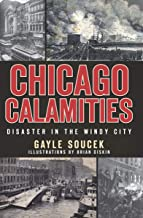 Chicago Calamities: Disaster in the Windy City
