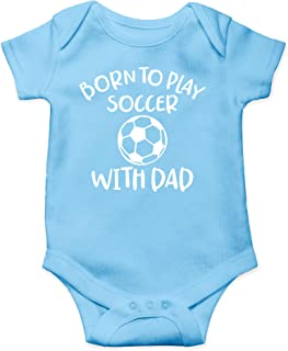 Born to Play Soccer with Dad - I Have The Best Daddy Ever - Cute One-Piece Infant Baby Bodysuit