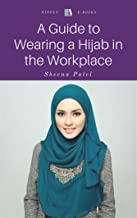 A Guide to Wearing a Hijab in the Workplace: Feel Free and Secure with your Beliefs!