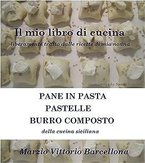 PANE IN PASTA, PASTELLE, BURRO COMPOSTO della cucina siciliana (IL MIO LIBRO DI CUCINA liberamente tratto dalle ricette di mia nonna Vol. 2) (Italian Edition)