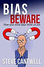 Bias Beware: How your mind plays tricks on you