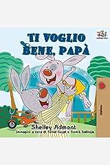 Ti voglio bene, papà: I Love My Dad (Italian Edition) (Italian Bedtime Collection) Paperback