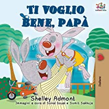 Ti voglio bene, papà: I Love My Dad (Italian Edition) (Italian Bedtime Collection)