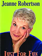 Jeanne Robertson - Just For Fun