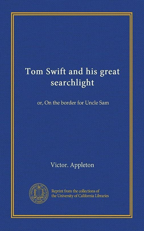 利用可能矢摘むTom Swift and his great searchlight: or, On the border for Uncle Sam