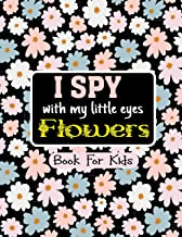 I Spy with My Little Eyes FLOWERS Book : Spy Flowers! A Fun way to introduce your kids with Beautiful Flowers, Nature and ...