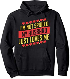 Funny wife hoodie - I'm not spoiled my husband just loves me