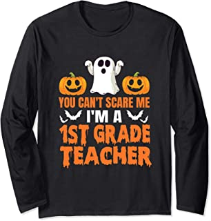 You Can't Scare Me I'm A 1st Grade Teacher Halloween Gift Long Sleeve T-Shirt