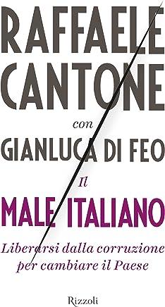 Il male italiano: Liberarsi dalla corruzione per cambiare il Paese