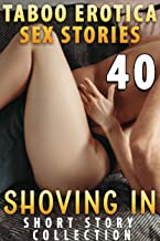 SHOVING IN : 40 EXPLICIT TABOO EROTICA SHORT STORIES COLLECTION (English Edition)