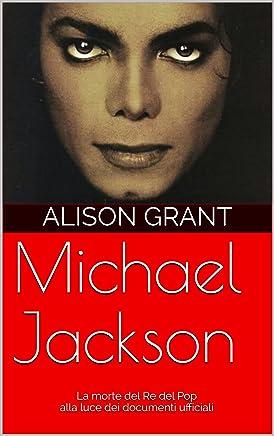 Michael Jackson: La morte del Re del Pop alla luce dei documenti ufficiali