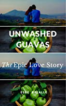 Unwashed Guavas: The Epic Love Story