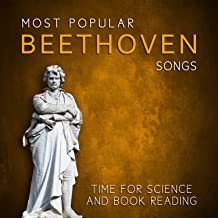 Most Popular Beethoven Songs: Time for Science and Book Reading, Relaxing Classical Music, Exam Studying Songs and Musical Pieces for Every Mood - Classical Tunes to Fight Stress