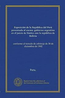 Exposición de la República del Perú presentada al excmo. gobierno argentino en el juicio de límites con la república de Bolivia (v.2): conforme al ... de 30 de diciembre de 1902 (Spanish Edition)