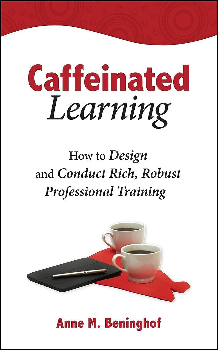 ルート分注する日食Caffeinated Learning: How to Design and Conduct Rich, Robust Professional Training (English Edition)