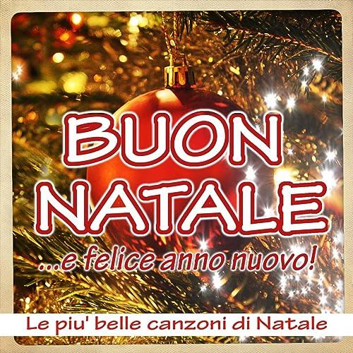 Buon Natale Buon Natale Canzone.Buon Natale E Felice Anno Nuovo Le Piu Belle Canzoni Di Natale