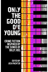 Only the Good Die Young: Crime Fiction Inspired by the Songs of Billy Joel Kindle Edition