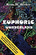 EUPHORIC WONDERLAND: An eclectic collection of Psychedelic Poetry to stimulate the senses and open the mind