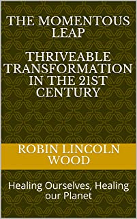 The Momentous Leap - Thriveable Transformation in the 21st Century:: Healing Ourselves, Healing our Planet