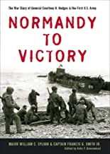 Normandy to Victory: The War Diary of General Courtney H. Hodges & the First U.S. Army (American Warriors Series)