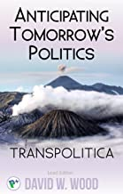 Anticipating tomorrow's politics (Transpolitica Book 1)