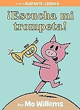 ¡Escucha mi trompeta! (An Elephant and Piggie Book, Spanish Edition)