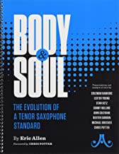 Body and Soul -- The Evolution of a Tenor Saxophone Standard: Transcriptions and analysis of solos by: Coleman Hawkins, Lester Young, Stan Getz, Sonny ... Brecker, Chris Potter, Spiral-Bound Book