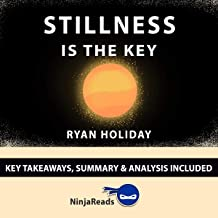 Summary of Stillness is the Key by Ryan Holiday: Key Takeaways & Analysis Included