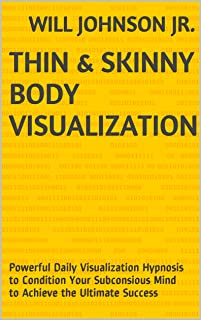 Thin & Skinny body Visualization: Powerful Daily Visualization Hypnosis to Condition Your Subconsious Mind to Achieve the Ultimate Success (English Edition)