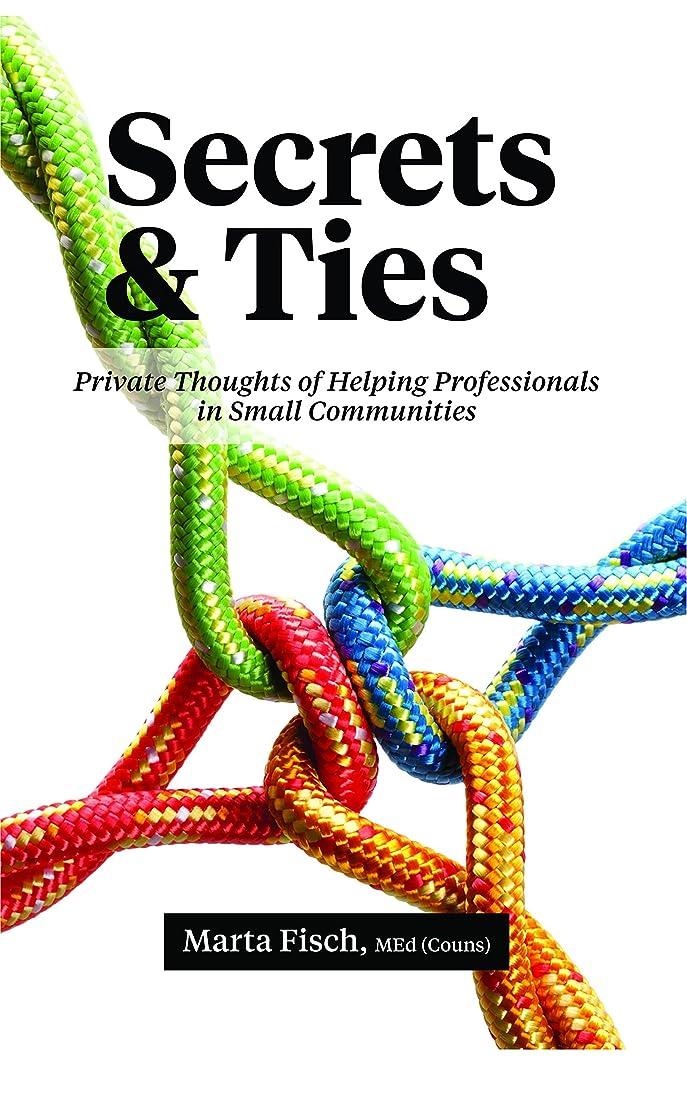 原点礼拝平等Secrets and Ties: Private Thoughts of Helping Professionals in Small Communities (English Edition)