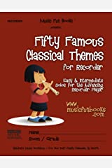Fifty Famous Classical Themes for Recorder: Easy and Intermediate Solos for the Advancing Recorder Player Kindle Edition
