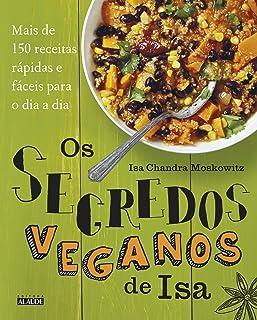 Os segredos veganos de Isa: Mais de 150 receitas práticas e fáceis para o dia a dia